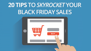 20 Tips to Skyrocket Your Black Friday Sales