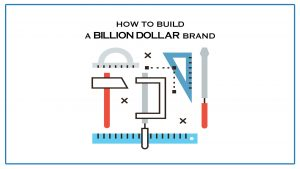How To Build A Billion Dollar Brand