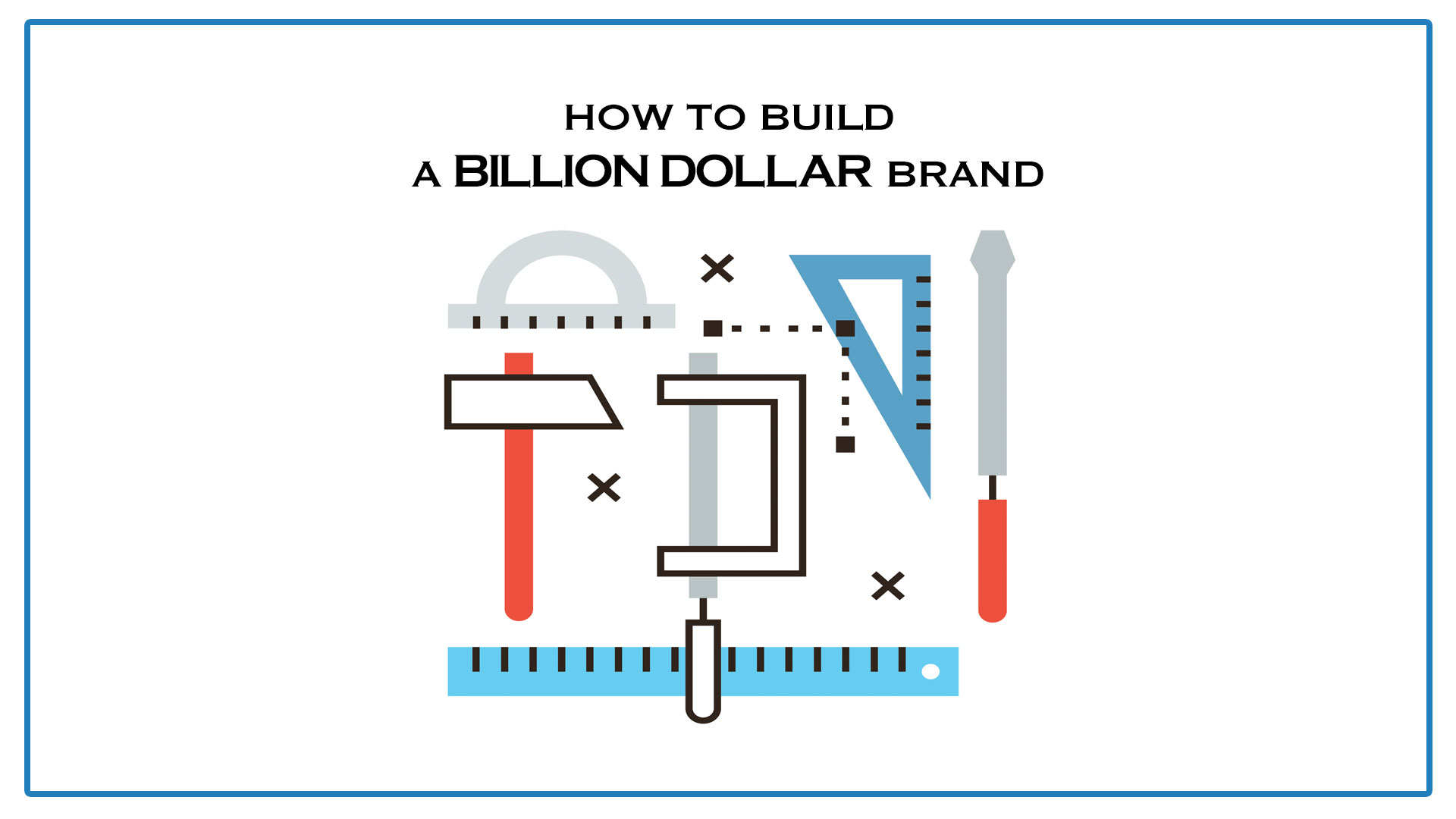 How To Build A Billion Dollar Brand