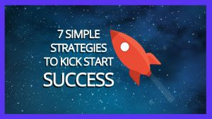 7 simple strategies to kickstart success